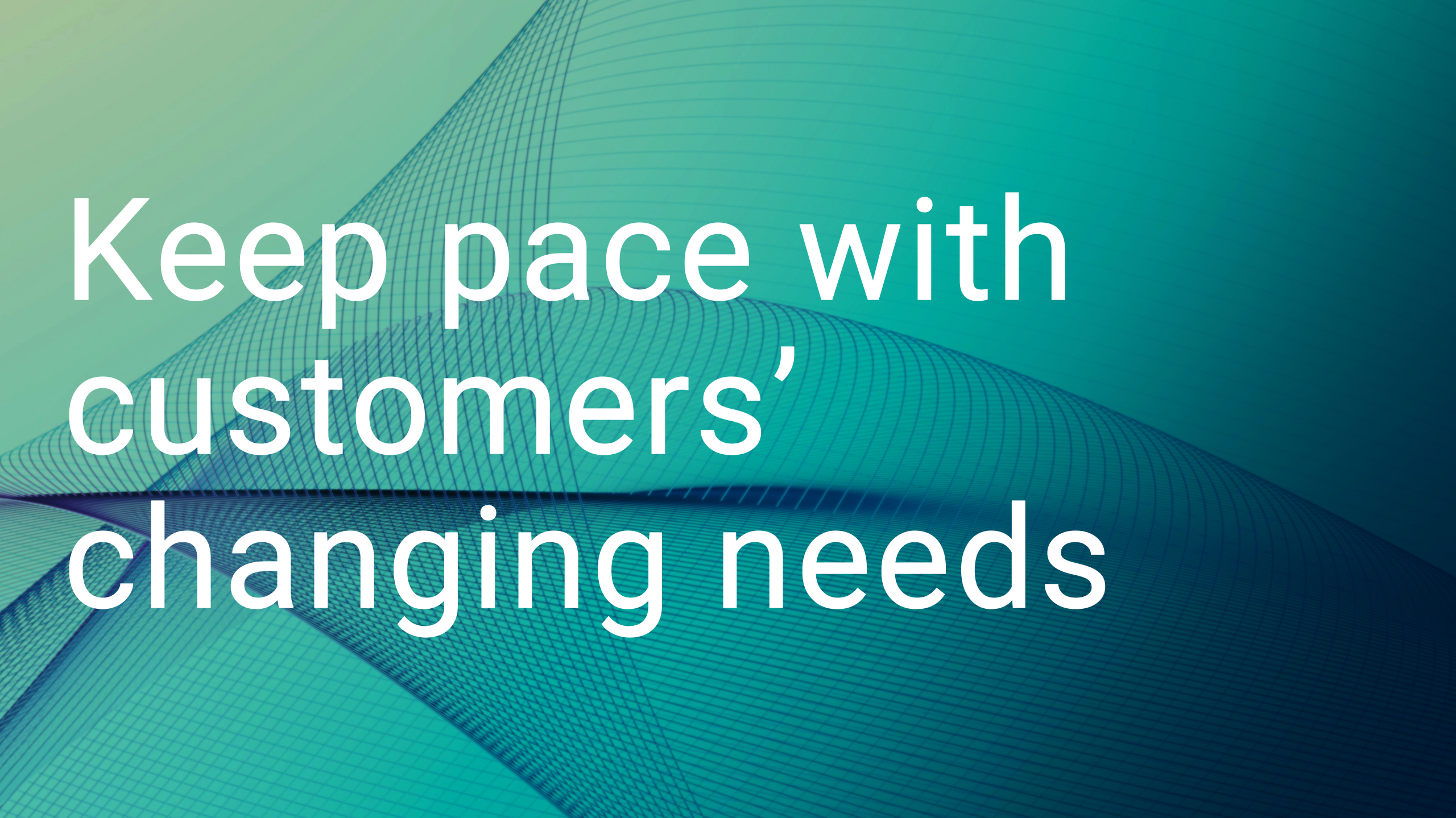 Keep pace with customers' changing needs image