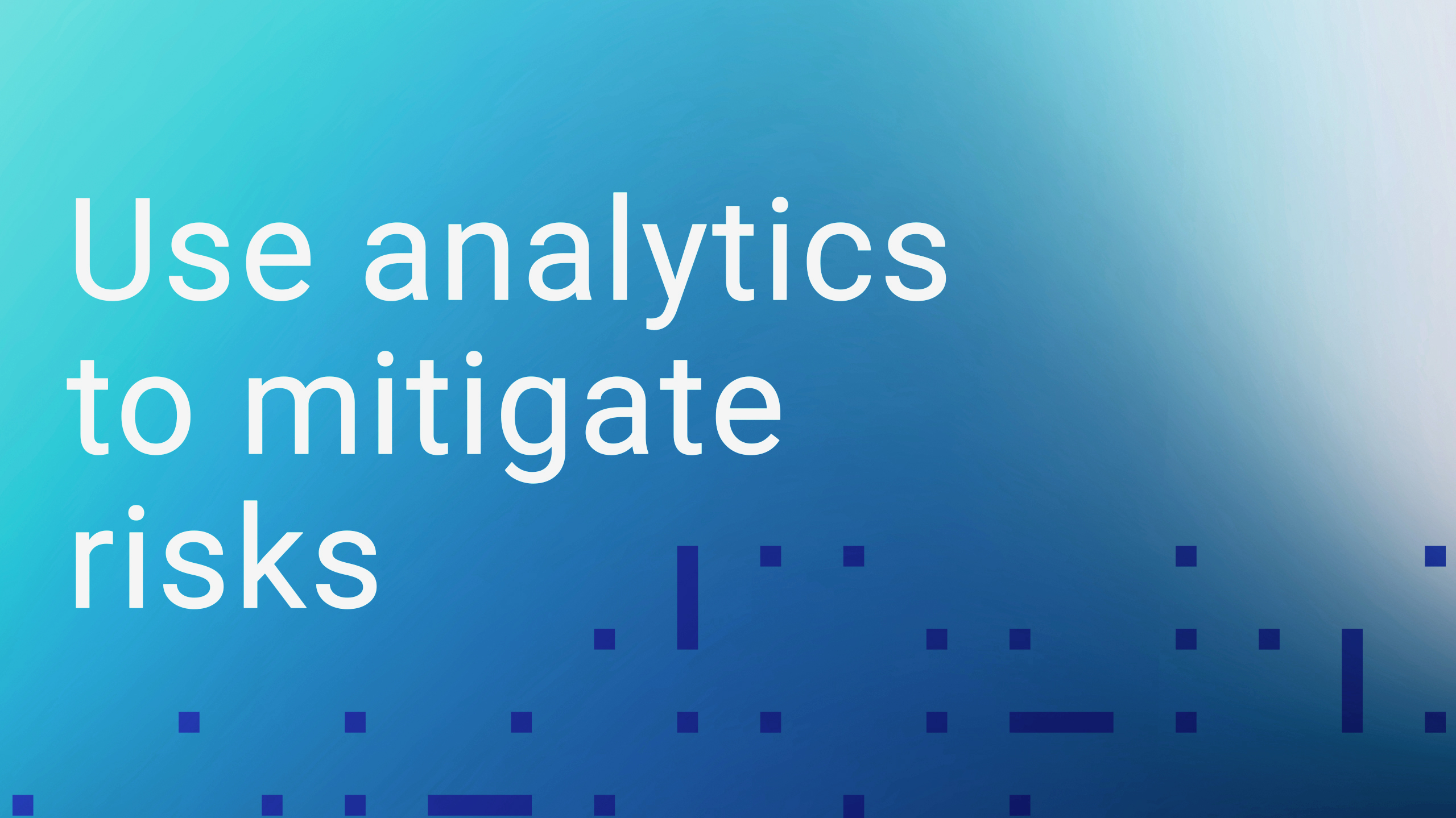 Use analytics to mitigate risks